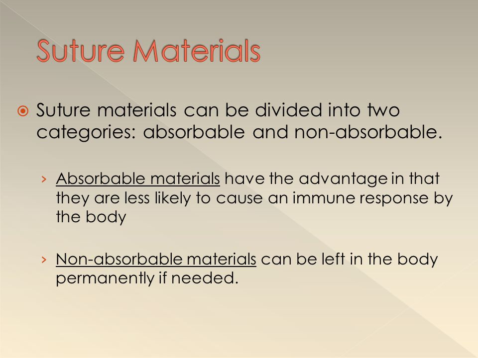  Absorbable suture materials are broken down by the patient's body.