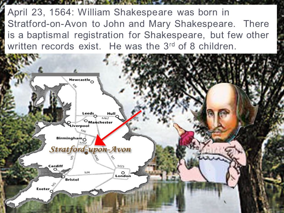 This presentation will… inform you about the life and work of the mysterious William Shakespeare.