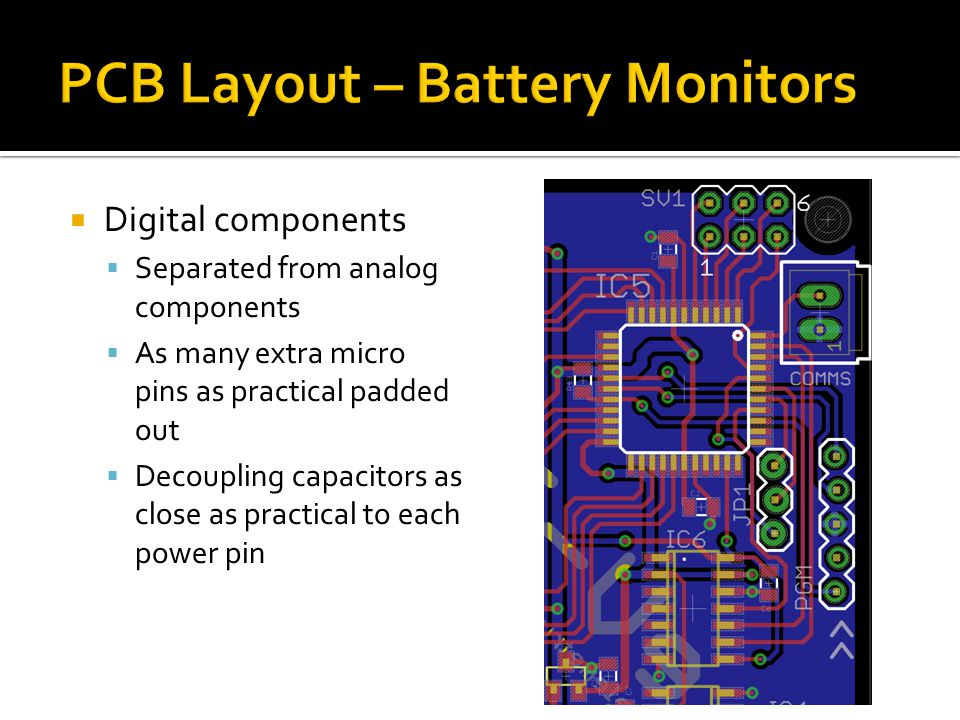  Digital components  Separated from analog components  As many extra micro pins as practical padded out  Decoupling capacitors as close as practical to each power pin