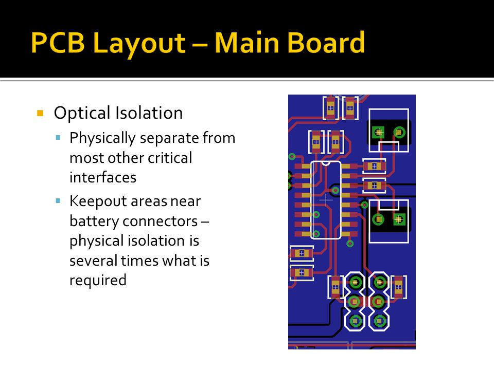 Optical Isolation  Physically separate from most other critical interfaces  Keepout areas near battery connectors – physical isolation is several times what is required