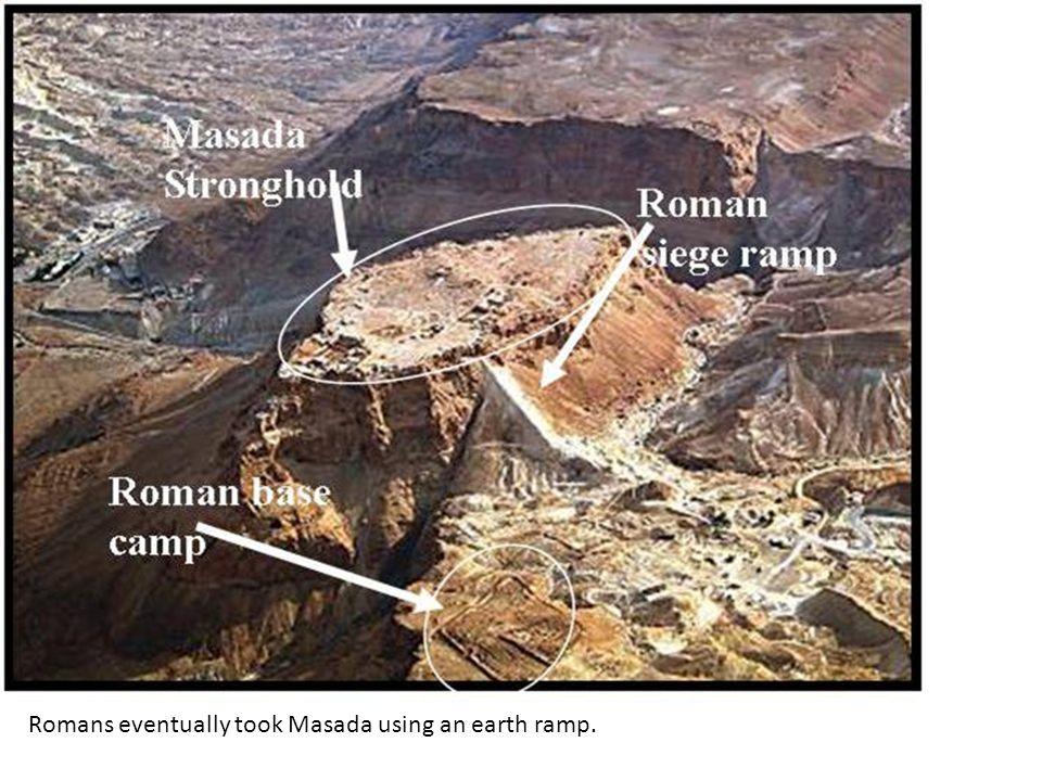 Romans eventually took Masada using an earth ramp.