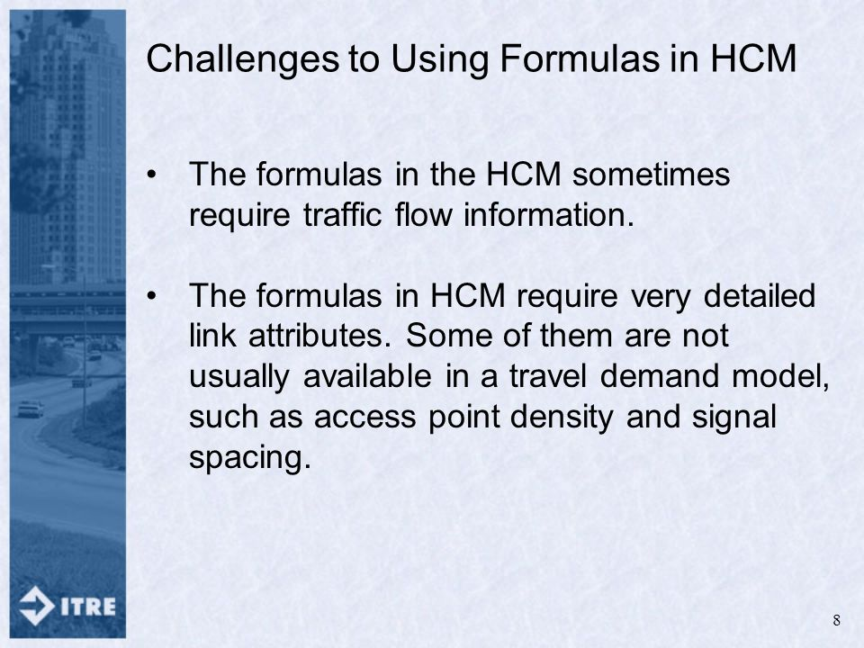 Challenges to Using Formulas in HCM The formulas in the HCM sometimes require traffic flow information.