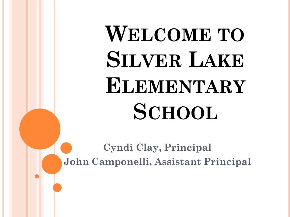 W ELCOME TO S ILVER L AKE E LEMENTARY S CHOOL Cyndi Clay, Principal John Camponelli, Assistant Principal