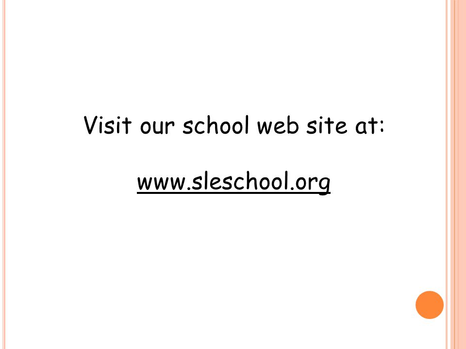 Visit our school web site at: www.sleschool.org