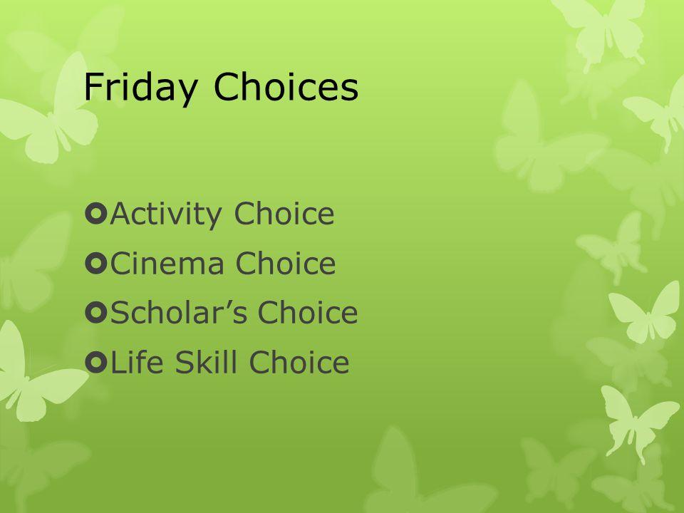 Friday Choices  Activity Choice  Cinema Choice  Scholar's Choice  Life Skill Choice