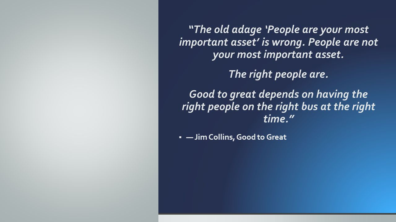 The old adage 'People are your most important asset' is wrong.