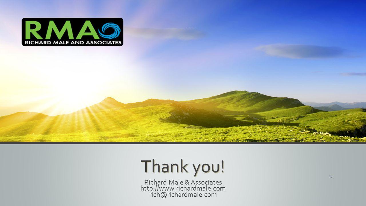 Thank you! Richard Male & Associates http://www.richardmale.com rich@richardmale.com 37