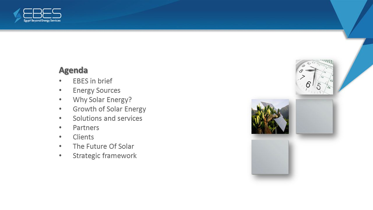 Agenda EBES in brief Energy Sources Why Solar Energy.