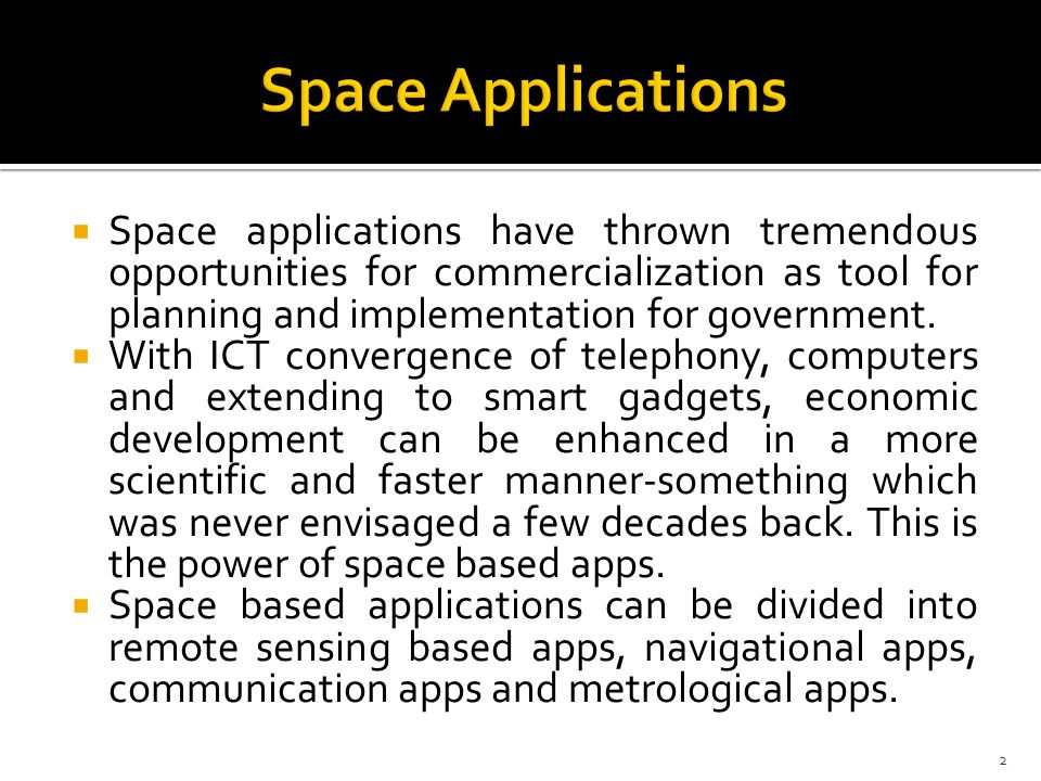  Space applications have thrown tremendous opportunities for commercialization as tool for planning and implementation for government.