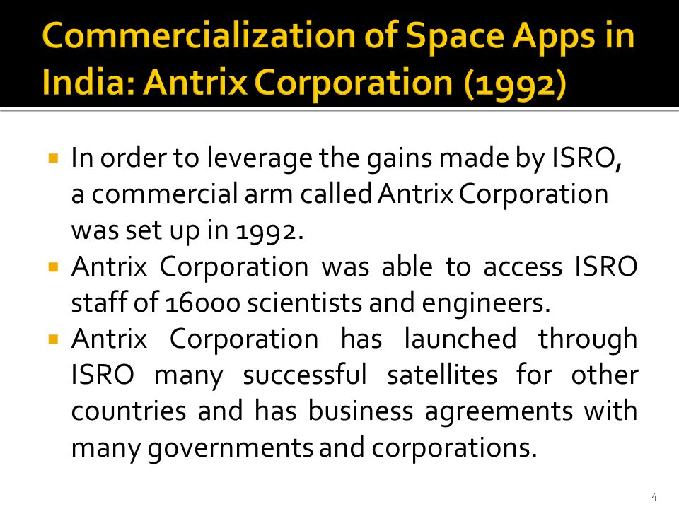  In order to leverage the gains made by ISRO, a commercial arm called Antrix Corporation was set up in 1992.