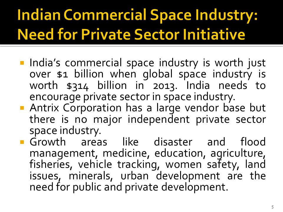  India's commercial space industry is worth just over $1 billion when global space industry is worth $314 billion in 2013.