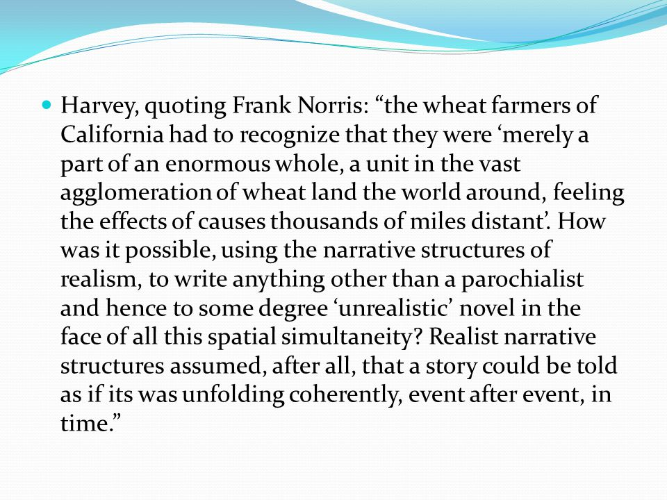 "Harvey, quoting Frank Norris: ""the wheat farmers of California had to recognize that they were 'merely a part of an enormous whole, a unit in the vast"