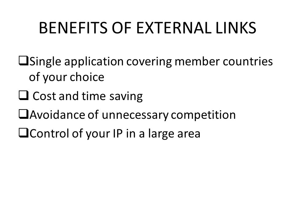 BENEFITS OF EXTERNAL LINKS  Single application covering member countries of your choice  Cost and time saving  Avoidance of unnecessary competition