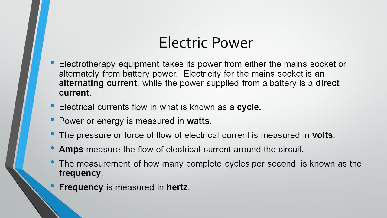 Electric Power Electrotherapy equipment takes its power from either the mains socket or alternately from battery power.