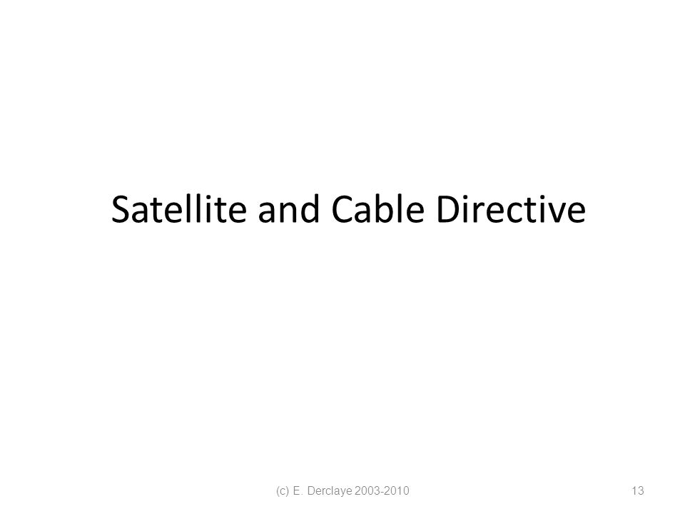(c) E. Derclaye 2003-201013 Satellite and Cable Directive