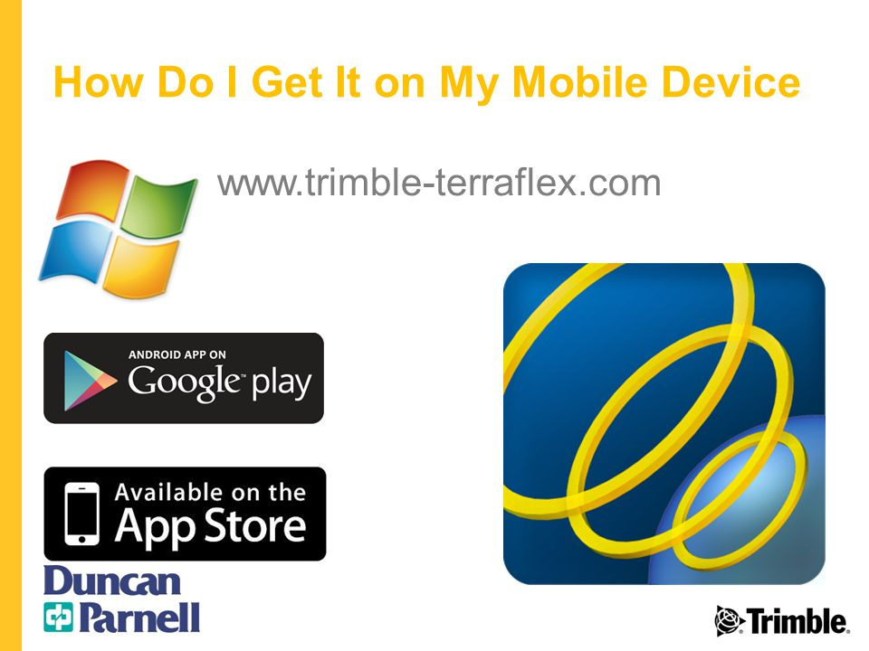How Do I Get It on My Mobile Device www.trimble-terraflex.com