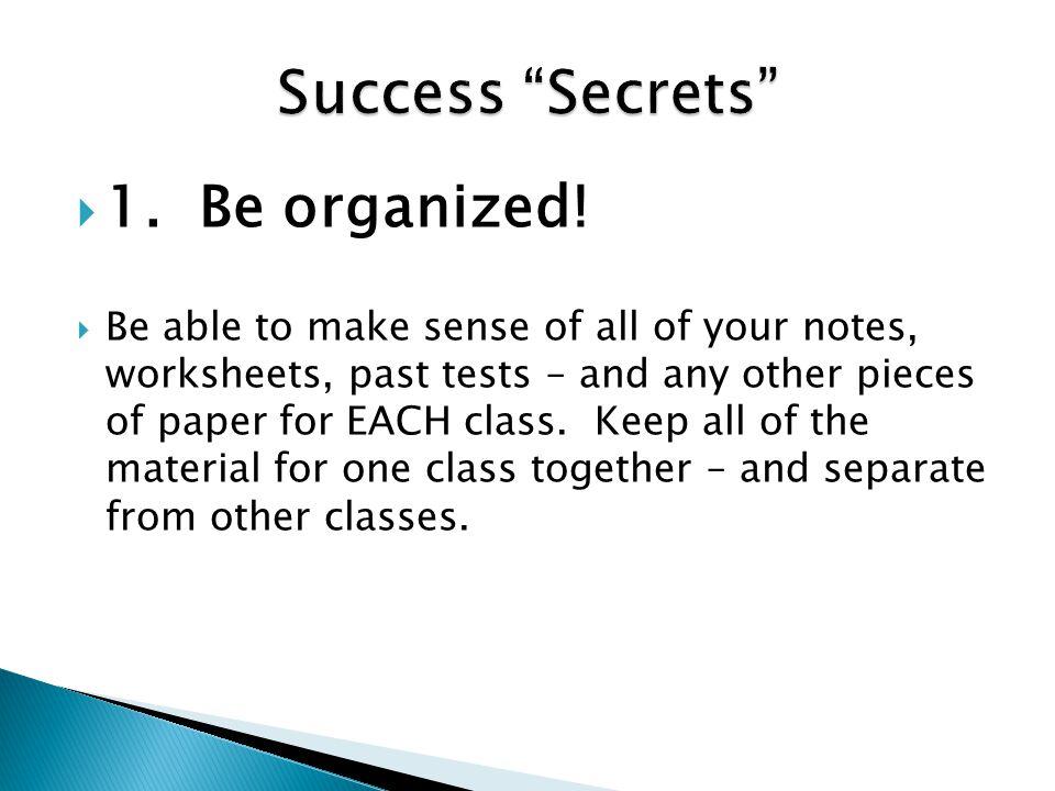  1. Be organized.