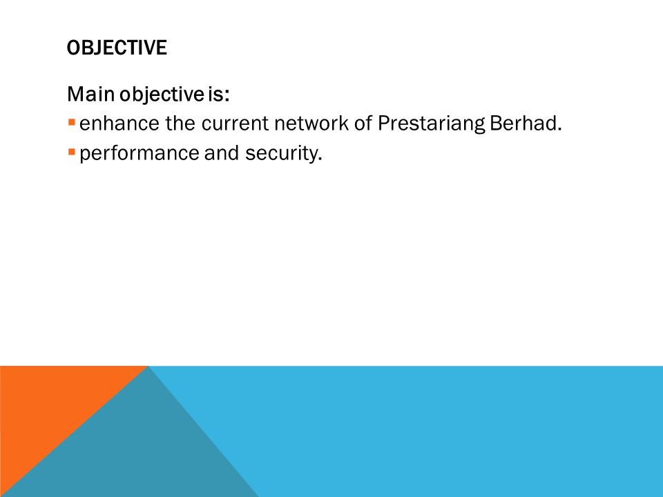 OBJECTIVE Main objective is:  enhance the current network of Prestariang Berhad.