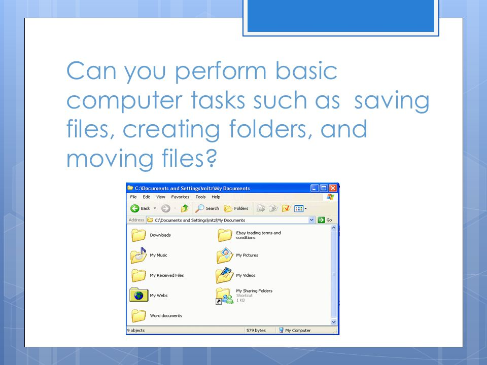 Can you perform basic computer tasks such as saving files, creating folders, and moving files