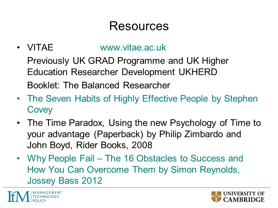Resources VITAEwww.vitae.ac.uk Previously UK GRAD Programme and UK Higher Education Researcher Development UKHERD Booklet: The Balanced Researcher The