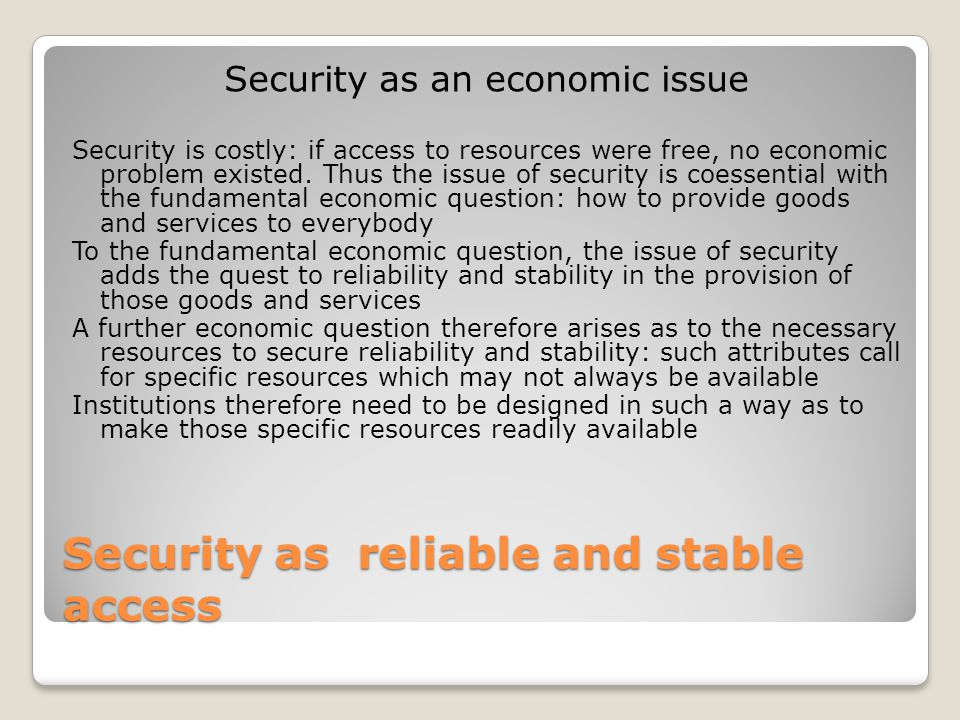 Security as reliable and stable access Security as an economic issue Security is costly: if access to resources were free, no economic problem existed.