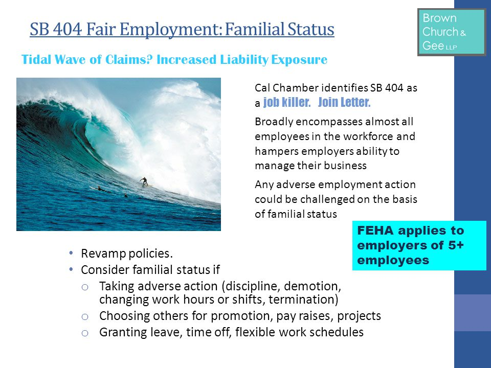 SB 462 Employment: Compensation (Attorneys Fees Awards) Provides essentially a one-sided attorney's fee provision Bad faith is difficult to prove and will limit employer's ability to recover fees Flood of claims.
