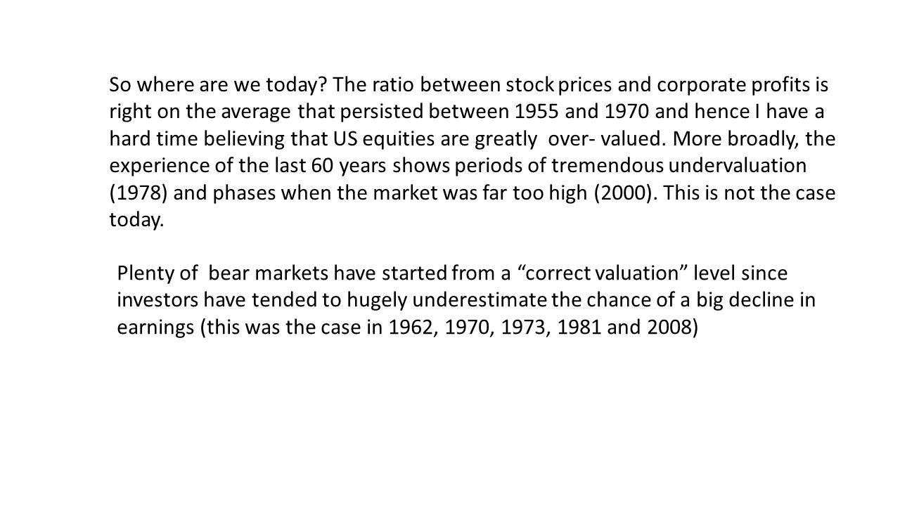 So where are we today? The ratio between stock prices and corporate profits is right on the average that persisted between 1955 and 1970 and hence I h