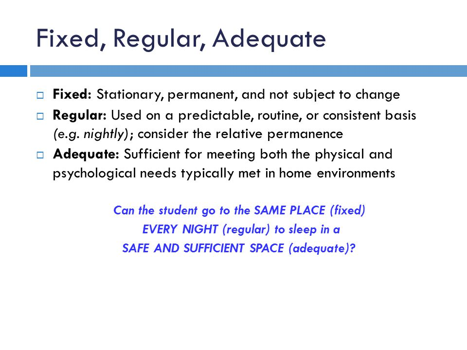 Fixed, Regular, Adequate  Fixed: Stationary, permanent, and not subject to change  Regular: Used on a predictable, routine, or consistent basis (e.g.