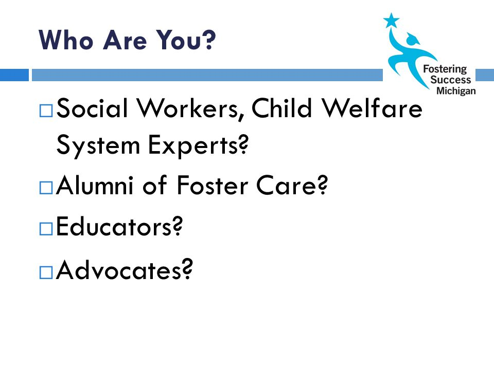 Who Are You. Social Workers, Child Welfare System Experts.