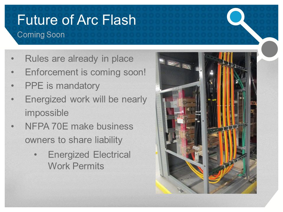 Future of Arc Flash Coming Soon Rules are already in place Enforcement is coming soon.