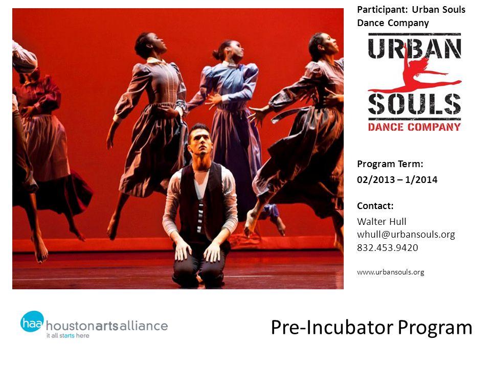 Pre-Incubator Program Participant: Urban Souls Dance Company Program Term: 02/2013 – 1/2014 Contact: Walter Hull whull@urbansouls.org 832.453.9420 www.urbansouls.org Insert photo 1