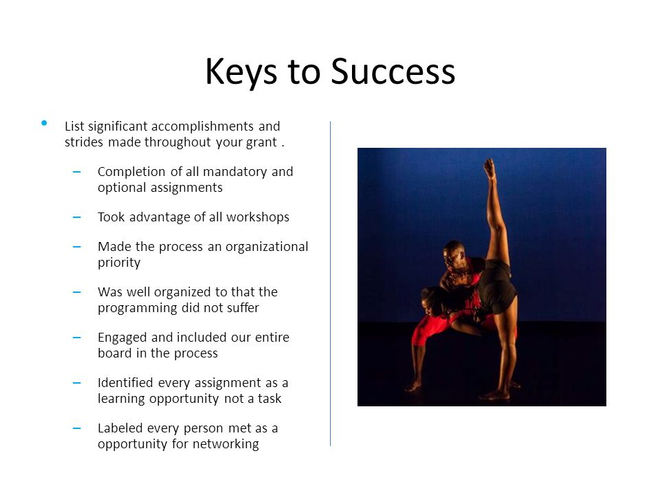 Keys to Success List significant accomplishments and strides made throughout your grant. – Completion of all mandatory and optional assignments – Took