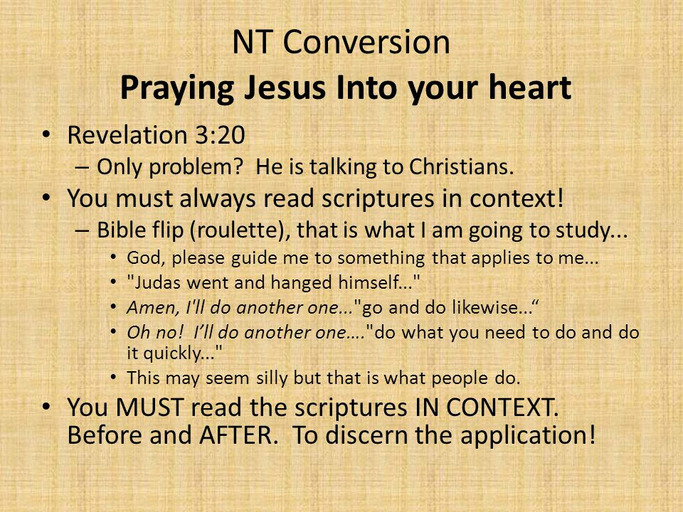 NT Conversion Praying Jesus Into your heart Revelation 3:20 – Only problem.