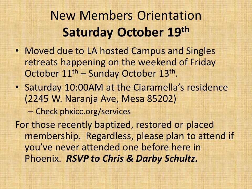 New Members Orientation Saturday October 19 th Moved due to LA hosted Campus and Singles retreats happening on the weekend of Friday October 11 th – Sunday October 13 th.