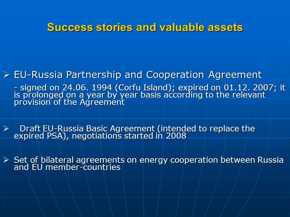 Projects jammed in the pipeline  Transit Protocol (within the Energy Charter process) - negotiations started in 2000; never completed; as a result Russia officially informed the Depository on 20.08.2009 that it would not become a Party to the Energy Charter Treaty, signed in December 1994  Draft Convention on Global Energy Security  Draft EU-Russia Agreement on joint functioning of the United Electric Energy System of Russia and Energy Systems of Estonia, Latvia and Lithuania in synchronous mode.