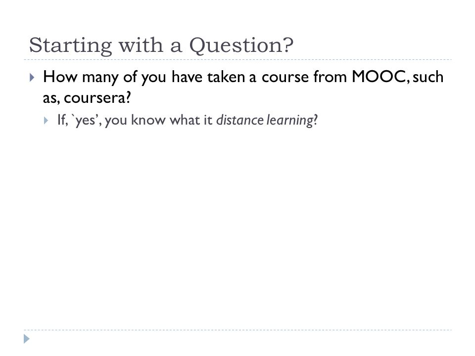 Starting with a Question. How many of you have taken a course from MOOC, such as, coursera.