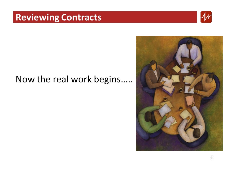 Reviewing Contracts Now the real work begins….. 11
