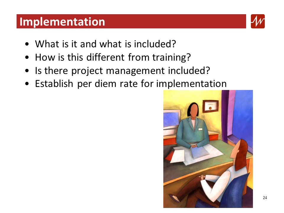 Implementation What is it and what is included. How is this different from training.