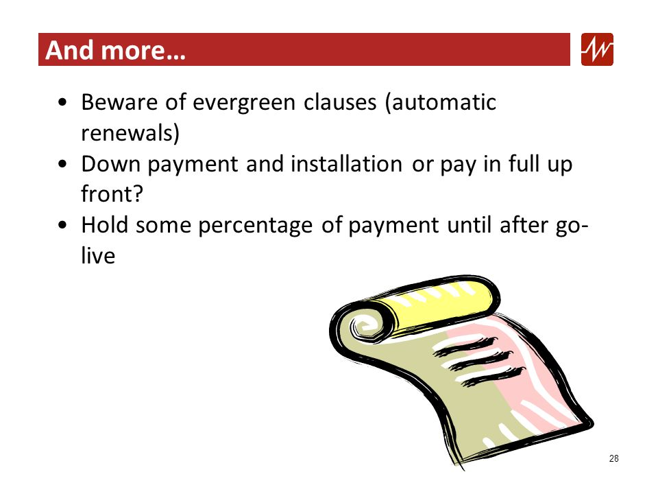 And more… Beware of evergreen clauses (automatic renewals) Down payment and installation or pay in full up front.
