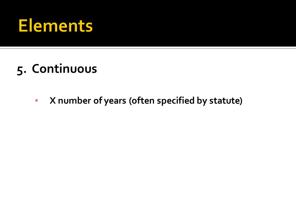 5. Continuous ▪ X number of years (often specified by statute)