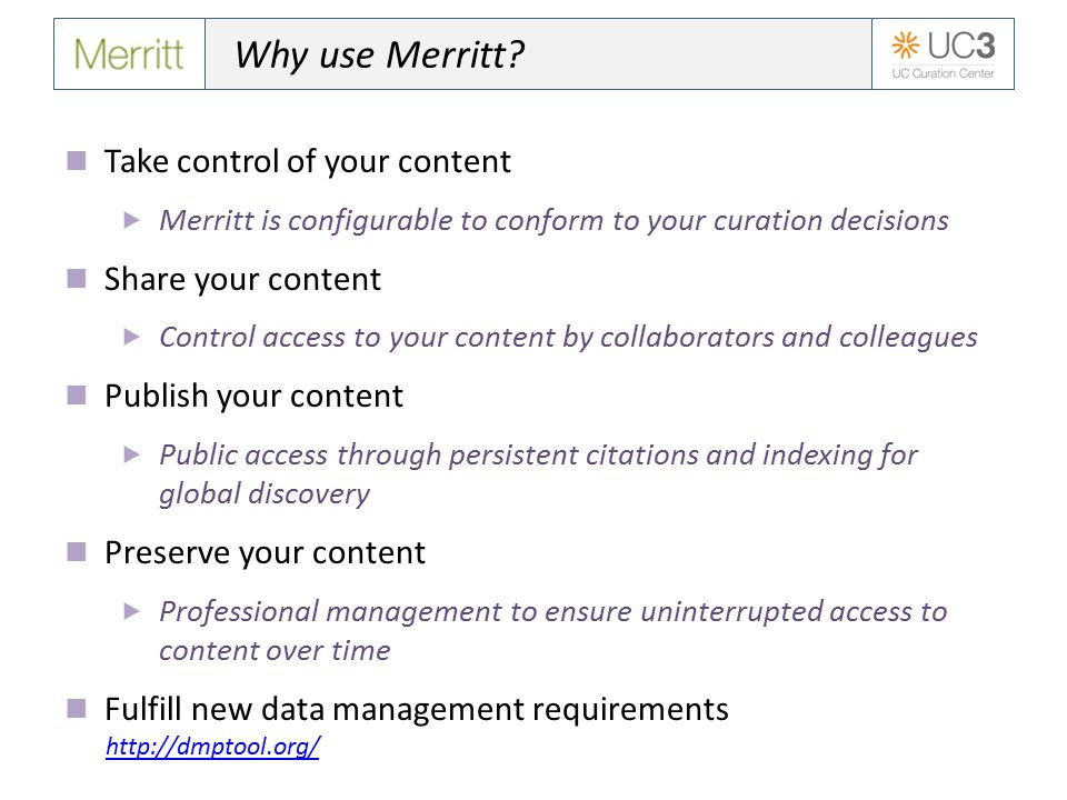 Relevant Merritt initiatives DataShare – open data for the global scientific community  Collaboration with UCSF Libraries, CIND, and CTSI  Use of the new Merritt faceted discovery environment to provide public access to neurophysiological imagery DataONE – enabling new science through universal access to data about life on Earth  Distributed cyberinfrastructure network on which Merritt is a member node DataUp / ONEshare – helping you describe and share your data  Open source Excel add-in and web service for the curation of tabular scientific data  Public spreadsheet hosting site using a dedicated Merritt/DataONE member node