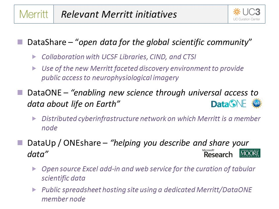 "Relevant Merritt initiatives DataShare – ""open data for the global scientific community""  Collaboration with UCSF Libraries, CIND, and CTSI  Use of"