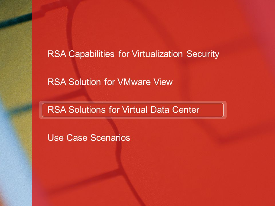60 RSA Capabilities for Virtualization Security RSA Solution for VMware View RSA Solutions for Virtual Data Center Use Case Scenarios