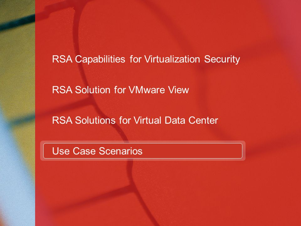 71 RSA Capabilities for Virtualization Security RSA Solution for VMware View RSA Solutions for Virtual Data Center Use Case Scenarios