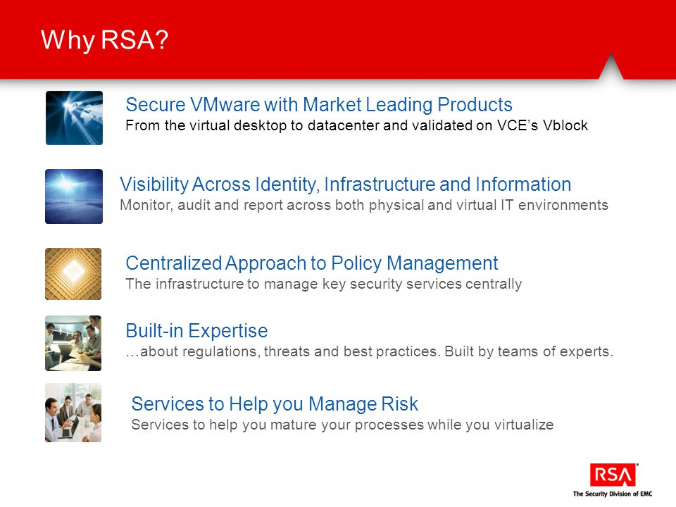 Why RSA? Centralized Approach to Policy Management The infrastructure to manage key security services centrally Services to Help you Manage Risk Servi