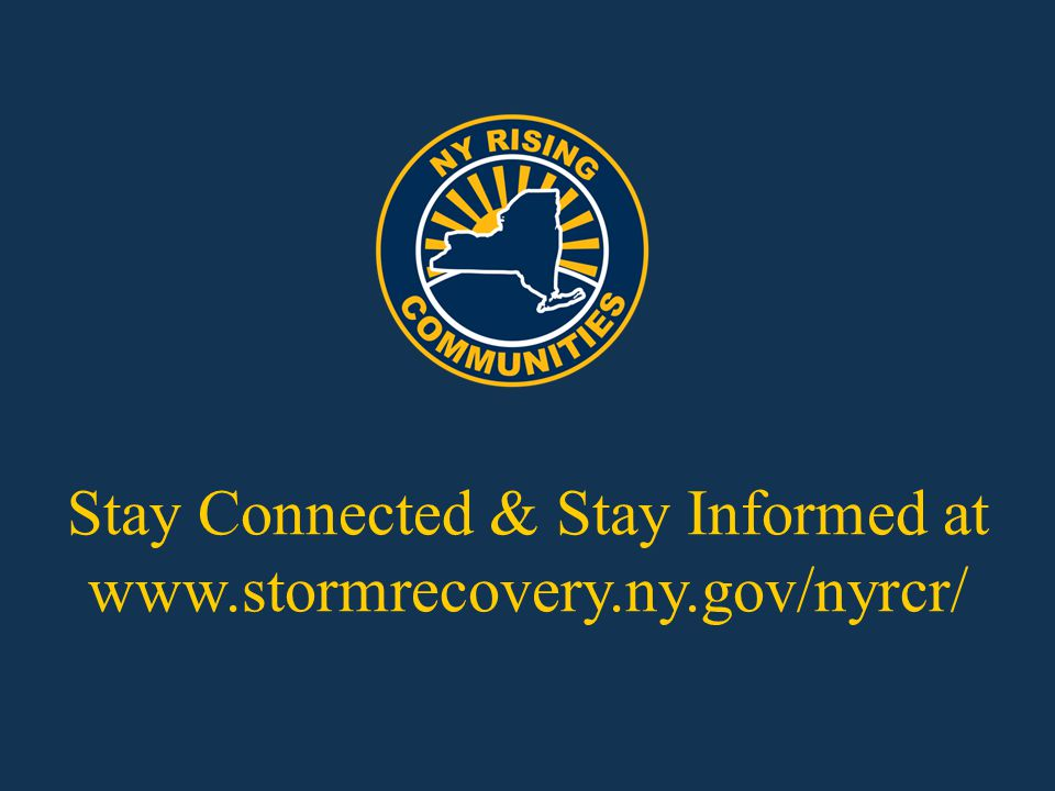 Stay Connected & Stay Informed at www.stormrecovery.ny.gov/nyrcr/