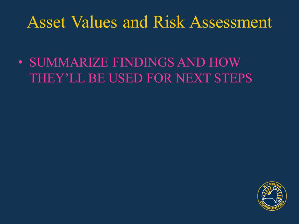 Asset Values and Risk Assessment SUMMARIZE FINDINGS AND HOW THEY'LL BE USED FOR NEXT STEPS