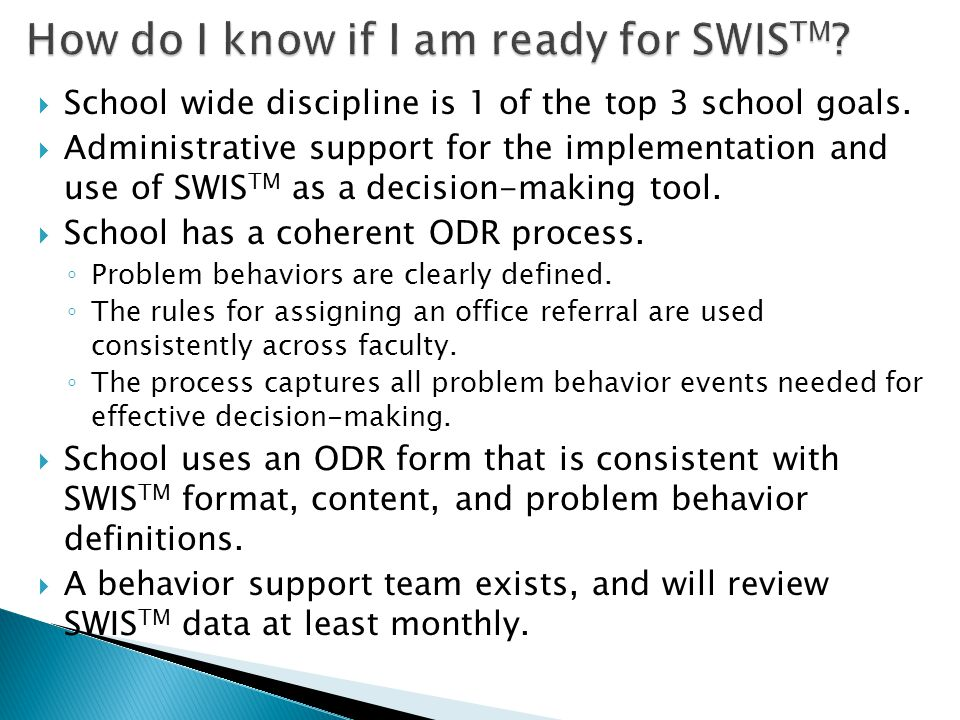  School wide discipline is 1 of the top 3 school goals.  Administrative support for the implementation and use of SWIS TM as a decision-making tool.