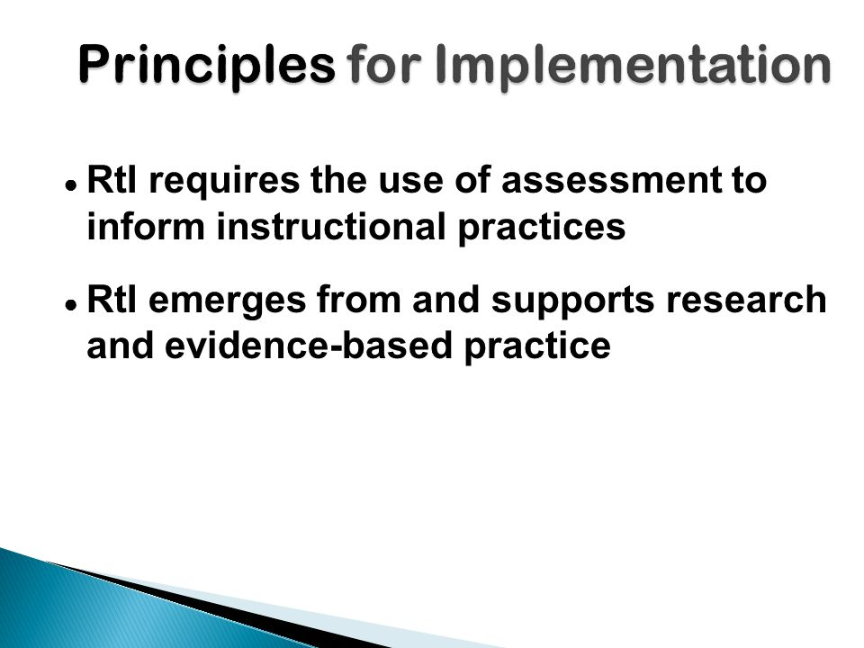 ● RtI requires the use of assessment to inform instructional practices ● RtI emerges from and supports research and evidence-based practice