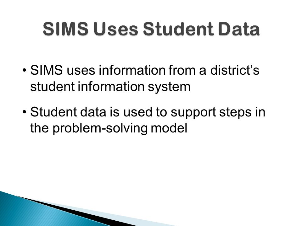 SIMS uses information from a district's student information system Student data is used to support steps in the problem-solving model